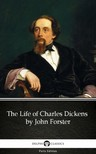 Delphi Classics John Forster, - The Life of Charles Dickens by John Forster (Illustrated) [eKönyv: epub,  mobi]