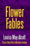 Louisa May Alcott - Flower Fables [eKönyv: epub, mobi]