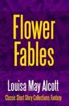 Louisa May Alcott - Flower Fables [eKönyv: epub,  mobi]