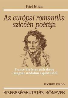 Fried István - Az európai romantika szlovén poétája