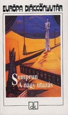 Jorge Semprun - A NAGY UTAZÁS - EURÓPA DIÁKKÖNYVTÁR