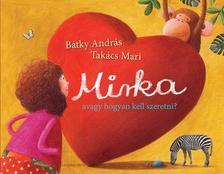 BÁTKY ANDRÁS-TAKÁCS MARI - Mirka, avagy hogyan kell szeretni?