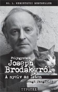 Bengt Jangfeldt - A nyelv az IstenJegyzetek Joseph Brodskyról