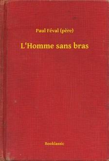 PAUL FÉVAL - L'Homme sans bras [eKönyv: epub, mobi]