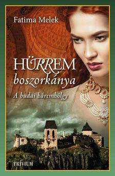 Fatima Melek - Hürrem boszorkánya - A budai háremhölgy - Szulejmán sorozat 5.