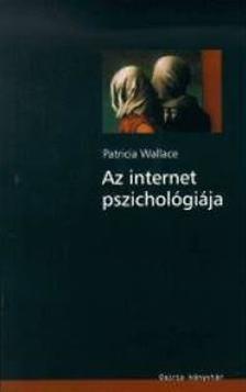 Patricia Wallace - Az internet pszichológiája