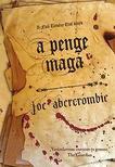Abercrombie, Joe - A PENGE MAGA - AZ ELSŐ TÖRVÉNY ELSŐ KÖNYV - KÖTÖTT<!--span style='font-size:10px;'>(G)</span-->