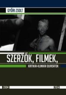 Győri Zsolt - Szerzők, filmek, kritikai-klinikai olvasatok