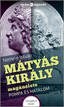 NEMERE ISTVÁN - Mátyás király magánélete - Pompa és hatalom