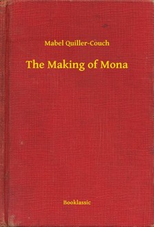 Quiller-Couch Mabel - The Making of Mona [eKönyv: epub, mobi]