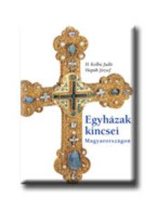 H. Kolba Judit - Hapák József - EGYHÁZAK KINCSEI MAGYARORSZÁGON