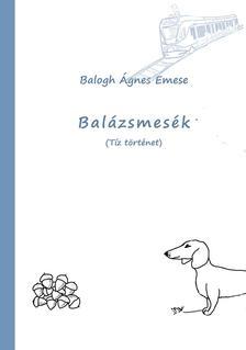 Balogh Ágnes Emese - Balázsmesék