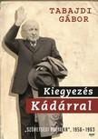 Tabajdi Gábor - Kiegyezés Kádárral [eKönyv: epub, mobi]<!--span style='font-size:10px;'>(G)</span-->