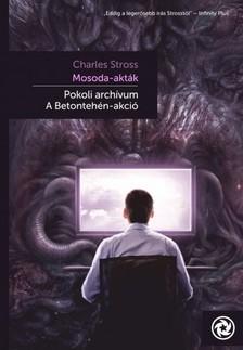 Charles Stross - Pokoli archívum, Betontehén-akció [eKönyv: epub, mobi]