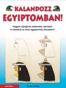 Claire Thorne - Kalandozz Egyiptomban! - Hogyan rajzoljunk embereket, isteneket és állatokat az ókori egyiptomiak stílusában? ###