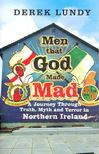 LUNDY, DEREK - Men that God Made Mad - A Journey Through Truth, Myth and Terror in Northern Ireland [antikvár]