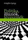 SCHÖPFLIN GYÖRGY - Politika, illúziók, téveszmék