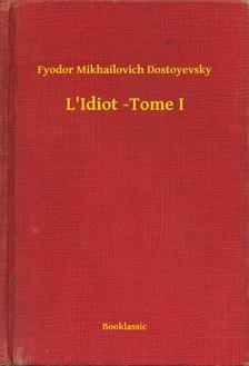 Dostoyevsky Fyodor Mikhailovich - L'Idiot -Tome I [eKönyv: epub, mobi]