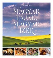KAISER OTTÓ - Magyar tájak, magyar ízek