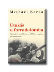 Michael Korda - Utazás a forradalomba