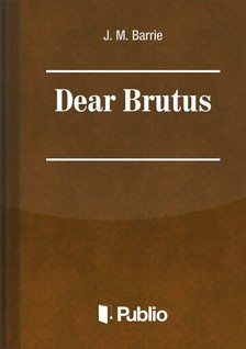 James M. Barrie - Dear Brutus [eKönyv: pdf, epub, mobi]