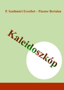 P. Szathmári Erzsébet - Pásztor Bertalan - Kaleidoszkóp