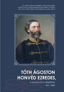 Többen - Tóth Ágoston honvéd ezredes, a katona és a térképész 1812 - 1889