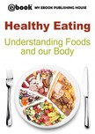 House My Ebook Publishing - Healthy Eating: Understanding Foods and our Body [eKönyv: epub,  mobi]