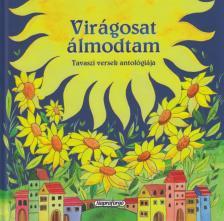 - Virágosat álmodtam - Tavaszi versek antológiája