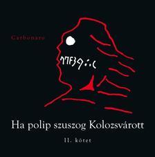 CARBONARO (Szőcs Géza) - Ha polip szuszog Kolozsvárott - II. kötet