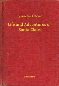 Baum Lyman Frank - Life and Adventures of Santa Claus [eKönyv: epub, mobi]