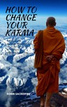 Sacredfire Robin - How to Change Your Karma [eKönyv: epub,  mobi]