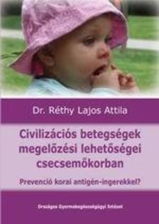 Dr. Réthy Lajos Attila - Civilizációs betegségek megelőzési lehetőségei csecsemőkorban