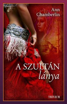 Ann Chamberlin - A szultán lánya - Küzdelem Szulejmán trónjáért - Szulejmán sorozat 7.