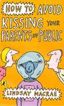 MACRAE, LINDSAY - How to Avoid Kissing your Parents in Public [antikvár]