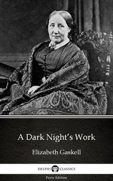 Delphi Classics Elizabeth Gaskell, - A Dark Night's Work by Elizabeth Gaskell - Delphi Classics (Illustrated) [eKönyv: epub, mobi]