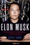 Vance, Ashlee - Elon Musk - Tesla,  SpaceX és a fantasztikus jövő feltalálása [eKönyv: epub,  mobi]