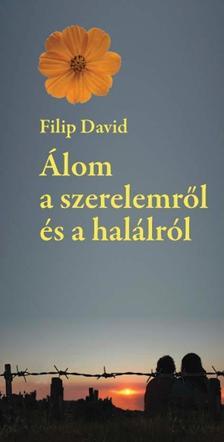 Filip David - Álom a szerelemről és a halálról