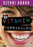 SZENDI GÁBOR - Új vitaminforradalom [eKönyv: epub, mobi]<!--span style='font-size:10px;'>(G)</span-->