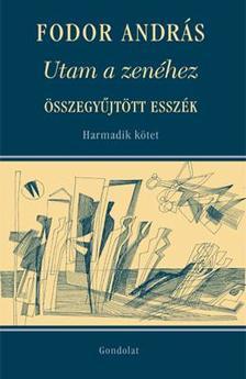 Fodor András - Utam a zenéhez. Összegyűjtött esszék. III. kötet