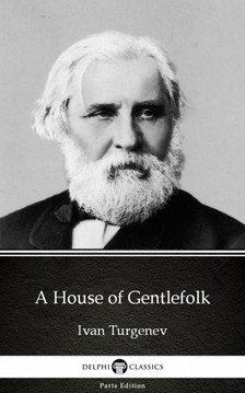 Delphi Classics Ivan Turgenev, - A House of Gentlefolk by Ivan Turgenev - Delphi Classics (Illustrated) [eKönyv: epub, mobi]