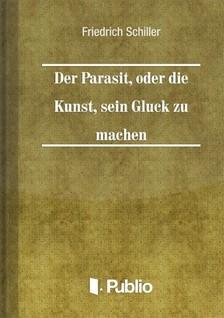 Friedrich Schiller - Der Parasit, oder die Kunst, sein Glueck zu machen [eKönyv: pdf, epub, mobi]