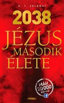K.T. Zelenay - 2038 - Jézus második élete