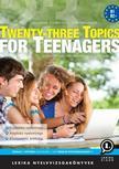 LX-0150-2 Szénásiné Steiner Rita, Szekeres Szilvia - Twenty-three Topics for Teenagers - 2. kiadás<!--span style='font-size:10px;'>(G)</span-->