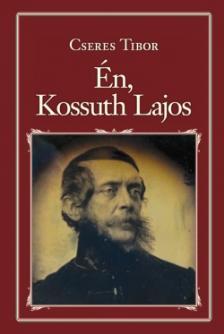 Cseres Tibor - Én, Kossuth Lajos - Nemzeti Könyvtár