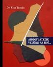 Dr. Kiss Tamás - Ahogy játszik velünk az idő... [eKönyv: epub, mobi]<!--span style='font-size:10px;'>(G)</span-->