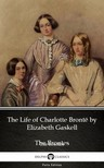 Delphi Classics Elizabeth Gaskell, - The Life of Charlotte Brontë by Elizabeth Gaskell (Illustrated) [eKönyv: epub, mobi]