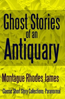 James Montague Rhodes - Ghost Stories of an Antiquary [eKönyv: epub, mobi]