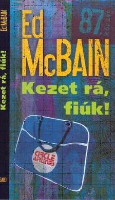 Ed McBain - Kezet rá, fiúk!