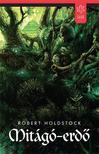 Robert Holdstock - Mitágó-erdő